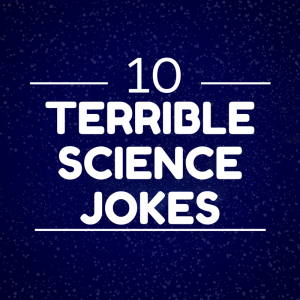 10 Terrible Science Jokes